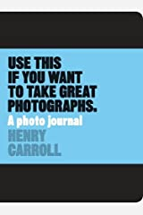 Use This if You Want to Take Great Photographs: A Photo Journal: A Photo Journal Diary