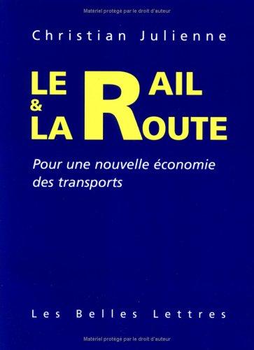 Le rail et la route. Pour une nouvelle économie des transports