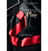 By Bloome, Indigo ( Author ) [ Destined to Play By Sep-2012 Paperback