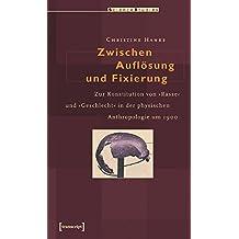 Zwischen Auflösung und Fixierung. Zur Konstitution von 'Rasse' und 'Geschlecht' in der physischen Anthropologie um 1900