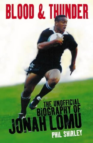 Blood & Thunder : The Unoffical Biography of Jonah Lomu by Phil Shirley (6-Sep-1999) Paperback