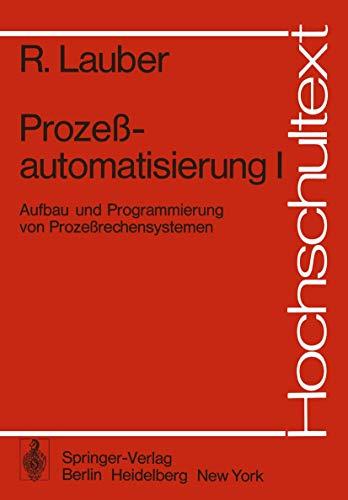 Prozeßautomatisierung I: Aufbau und Programmierung von Prozeßrechensystemen (Hochschultext)