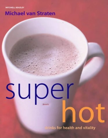 Super Hot Drinks: For Health and Vitality by Michael van Straten (2004-09-16)