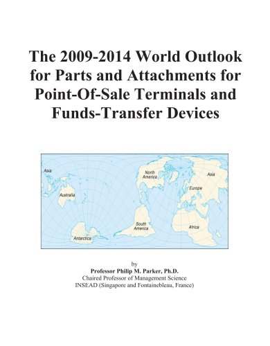 The 2009-2014 World Outlook for Parts and Attachments for Point-Of-Sale Terminals and Funds-Transfer Devices -