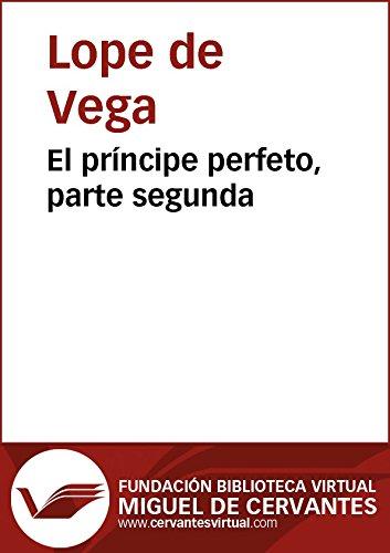 El príncipe perfeto. Parte II (Biblioteca Virtual Miguel de Cervantes) por Lope De Vega