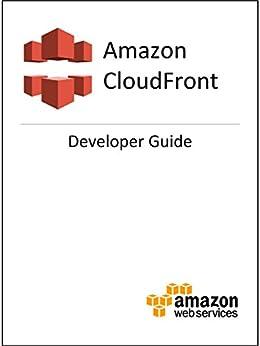Amazon CloudFront Developer Guide (English Edition) par [Amazon Web Services]
