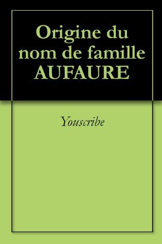 Origine du nom de famille AUFAURE (Oeuvres courtes) par Youscribe