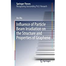 Influence of Particle Beam Irradiation on the Structure and Properties of Graphene (Springer Theses)