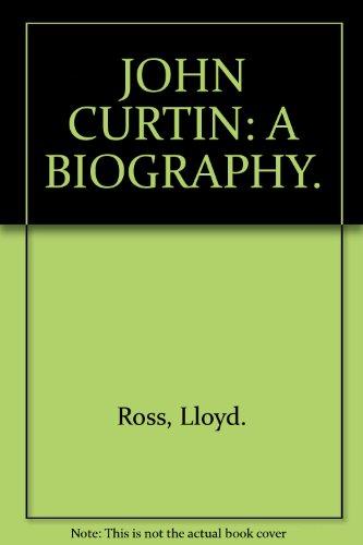 JOHN CURTIN: A BIOGRAPHY.