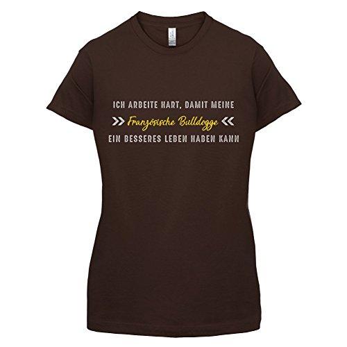 Ich arbeite hart, damit meine Französische Bulldogge ein besseres Leben haben kann - Damen T-Shirt - 14 Farben Dunkles Schokobraun
