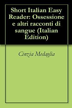 3 Short Italian Easy Readers: Ossessione e altri racconti di sangue (Italian Edition) par [Medaglia, Cinzia]