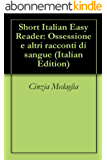 3 Short Italian Easy Readers: Ossessione e altri racconti di sangue (Italian Edition)