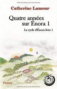 Quatre années sur Énora 1: Le cycle d'Énora, livre 1 par Catherine Lamour (II)