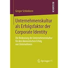 Unternehmenskultur als Erfolgsfaktor der Corporate Identity: Die Bedeutung der Unternehmenskultur für den Okonomischen Erfolg von Unternehmen (German Edition)