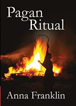 Pagan Ritual - The Path of the Priestess and Priest (The Eight Paths of Magic Book 3) by [Franklin, Anna]