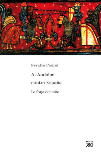 Al-Andalus contra España. La forja del mito por Serafín Fanjul