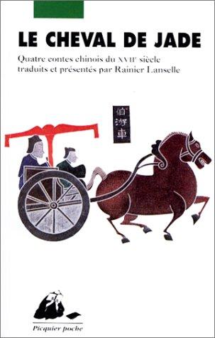 Le cheval de Jade. Quatre contes chinois du XVIIe siècle