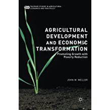 Agricultural Development and Economic Transformation: Promoting Growth with Poverty Reduction (Palgrave Studies in Agricultural Economics and Food Policy)
