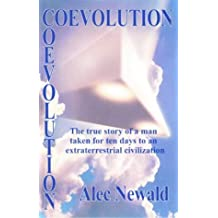 Coevolution: The True Story of a Man Taken for Ten Days to an Extraterrestrial Civilization