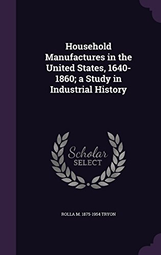 Household Manufactures in the United States, 1640-1860; a Study in Industrial History