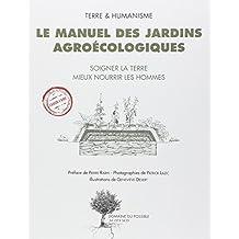 Le manuel des jardins agroécologiques : Soigner la terre mieux nourrir les hommes