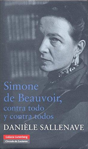 Simone de Beauvoir Contra Todo (Biografías y Memorias)