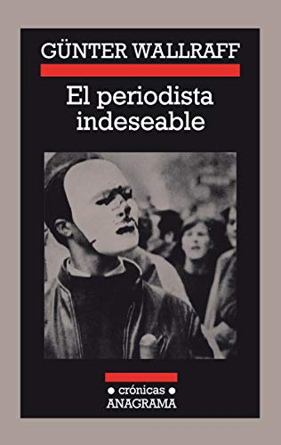 El periodista indeseable (Crónicas) por Günter Wallraff