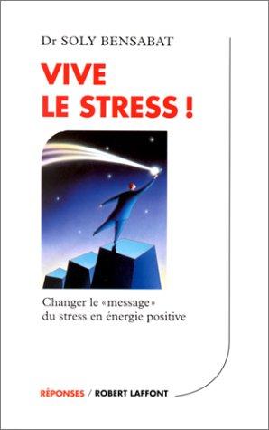 Vive le stress ! : Changer le