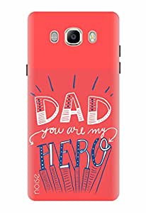 Noise Designer Phone Case / Cover for Samsung Galaxy J7 - 6 (New 2016 Edition) / Quotes/Messages / Dad You Are My Hero Design (FD-390)