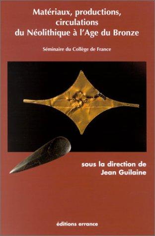Matériaux, productions, circulations du Néolitique à l'Âge du Bronze par Collectif