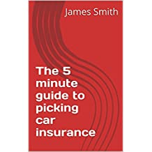 The 5 Minute Guide To Picking Car Insurance (English Edition)