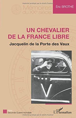Un chevalier de la France libre: Jacquelin de la Porte des Vaux