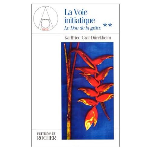 La Voie Initiatique. Tome 2, Le Don de la grâce, Conférences de Francfort 1972-1983