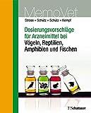 Dosierungsvorschl?ge f?r Arzneimittel bei V?geln, Reptilien, Amphibien und Fischen: MemoVet by Dana Str?se;Sascha Sch?tz;Silke Sch?tz;Hermann Kempf(2013-05-01)
