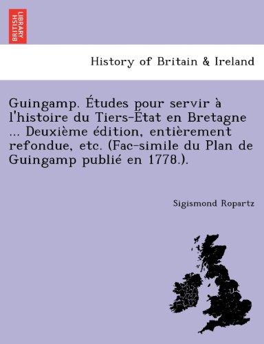 Guingamp. Etudes Pour Servir A L'Histoire Du Tiers-Etat En Bretagne ... Deuxieme Edition, Entierement Refondue, Etc. (Fac-Simile Du Plan de Guingamp Publie En 1778.).