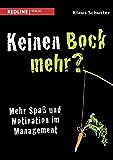Keinen Bock mehr?: Mehr Spaß und Motivation im Management