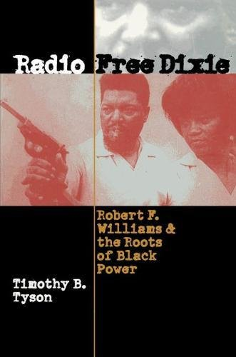 Radio Free Dixie: Robert F.Williams and the Roots of Black Power