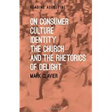 On Consumer Culture, Identity, the Church and the Rhetorics of Delight (Reading Augustine)
