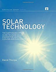 Solar Technology: The Earthscan Expert Guide to Using Solar Energy for Heating, Cooling and Electricity by David Thorpe (2011-10-12)