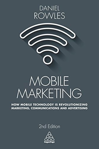 Mobile Marketing: How Mobile Technology is Revolutionizing Marketing, Communications and Advertising por Daniel Rowles