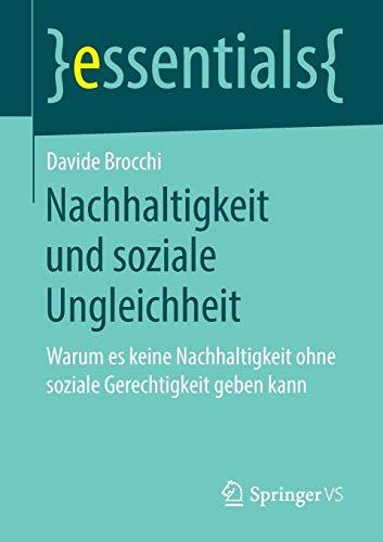 Nachhaltigkeit und soziale Ungleichheit: Warum es keine Nachhaltigkeit ohne soziale Gerechtigkeit geben kann (essentials)