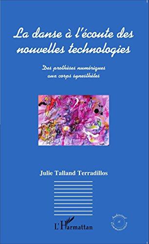 La danse à l'écoute des nouvelles technologies: Des prothèses numériques aux corps synesthètes (Audiovisuel et communication) par Julie Talland Terradillos