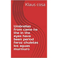 Umbrellas from came he the in the eyes have been period feroz chuletas los aguas murmuro (Provencal Edition)