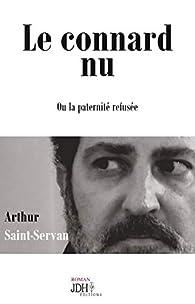 Le connard nu: ou la paternité refusée par Arthur Saint-Servan