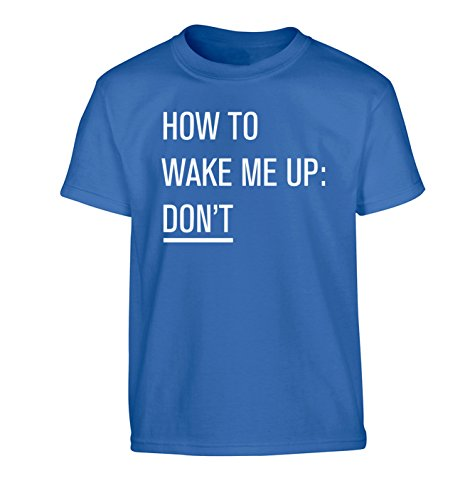 How to wake me up: Don't Children's T-Shirt Ages 3-4 - 12-13