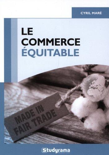 Le commerce quitable : Un mouvement thique-table ? de Cyril Mar (10 mars 2013) Broch