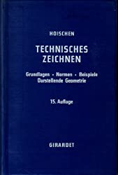 Technisches Zeichnen. Grundlagen - Norme - Beispiele - Darstellende Geometrie.