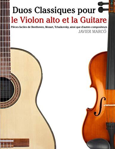 Duos Classiques pour le Violon alto et la Guitare: Pièces faciles de Beethoven, Mozart, Tchaikovsky, ainsi que d'autres compositeurs par Javier Marcó