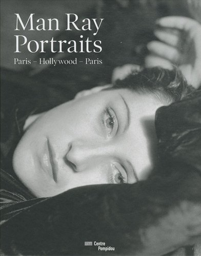 Man Ray,Portraits | Paris-Hollywood-Paris par Quentin Bajac
