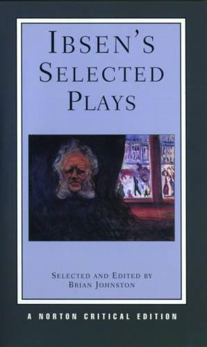 Ibsen's Selected Plays: Ibsen's Selected Plays Norton Critical Edition (Norton Critical Editions)